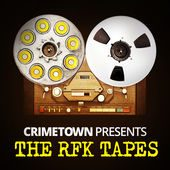 Crimetown Presents: The RFK Tapes